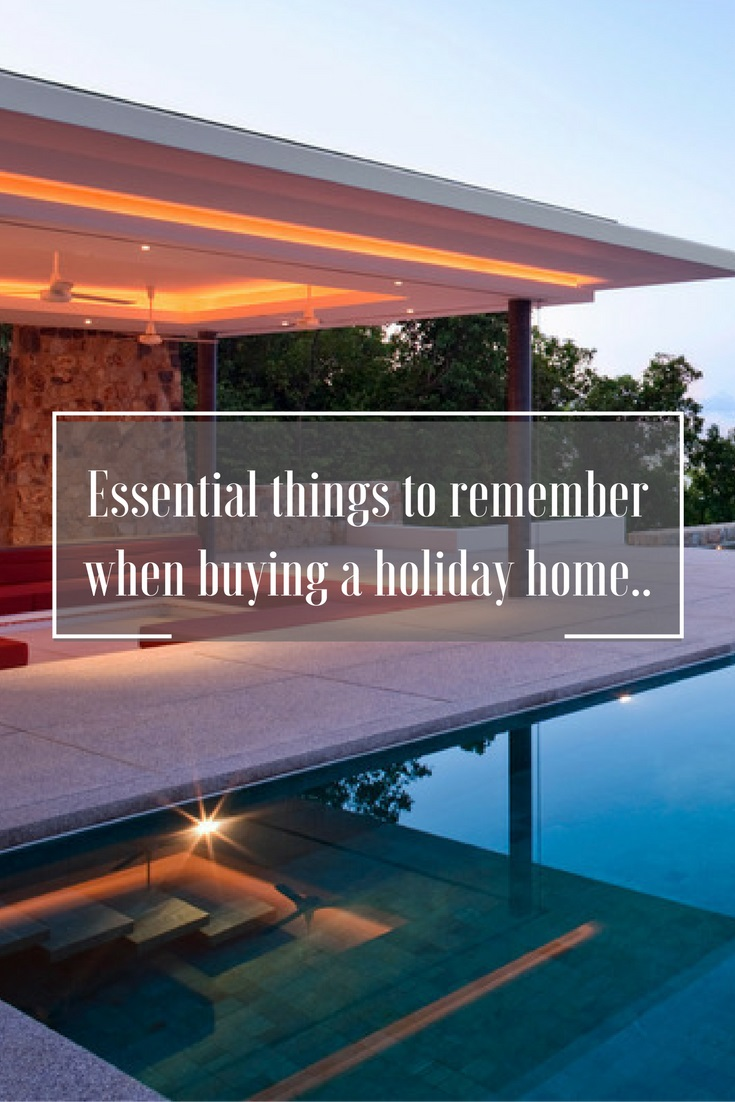 Essential things to remember when buying a holiday home