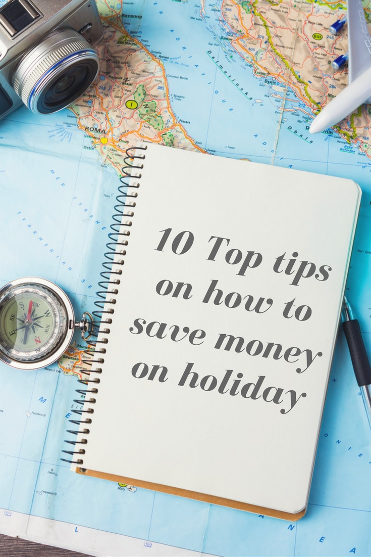 10 Top Tips on How to Save Money on Holiday