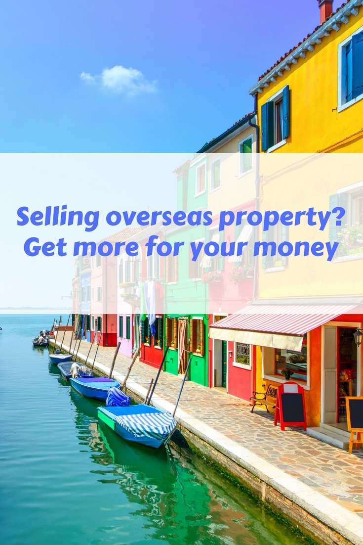 Selling overseas property? Get more for your money