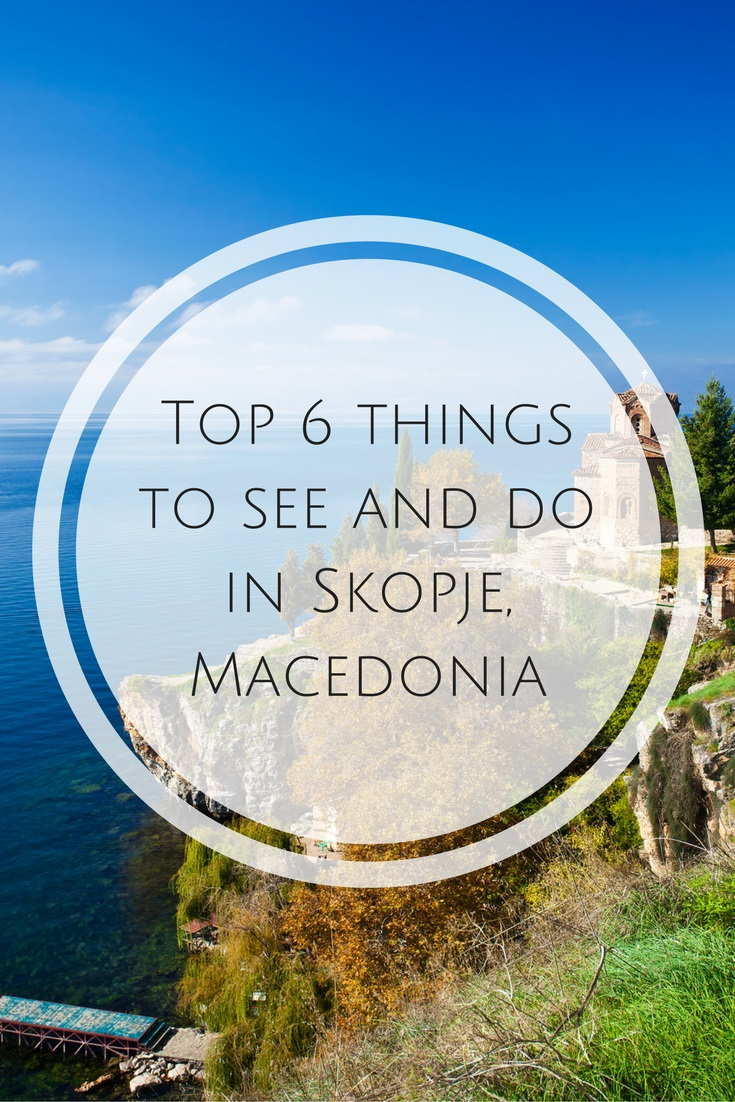 6 things you can't miss in Skopje