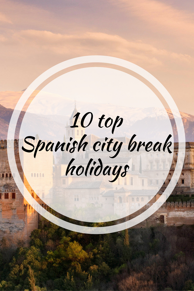 10 Top Spanish City Break Destinations