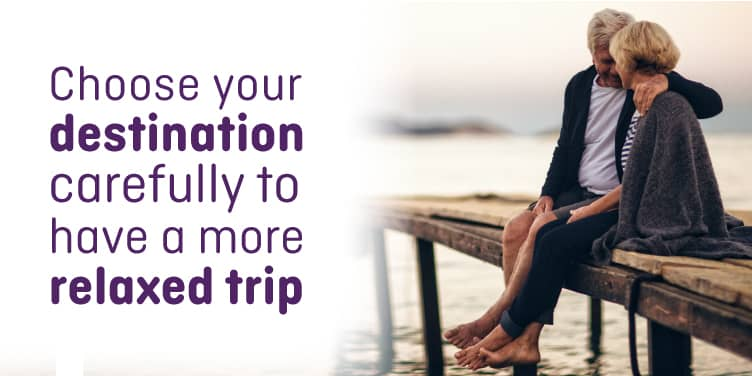 Choose your destination carefully to have a more relaxed trip